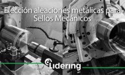 Elección aleaciones metálicas para Sellos Mecánicos Lidering